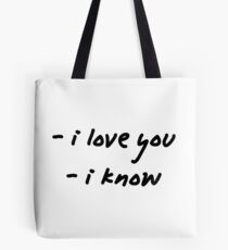 I love you. I know. Tote Bag