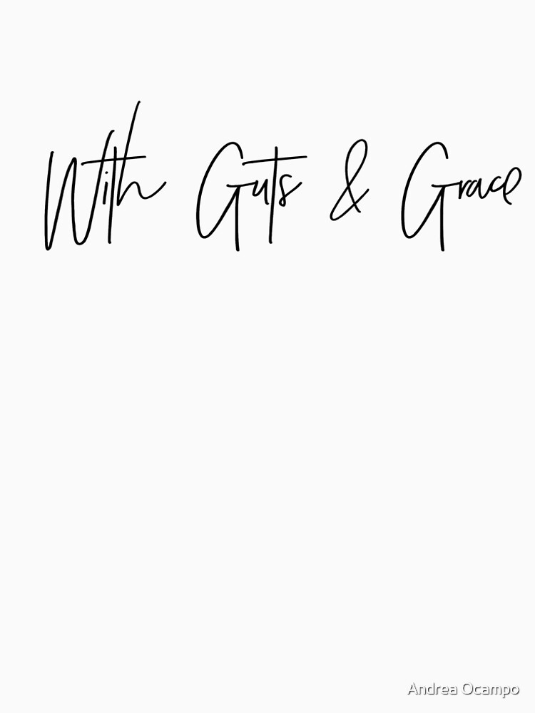 With Guts & Grace T-Shirt  by andreaocampo29