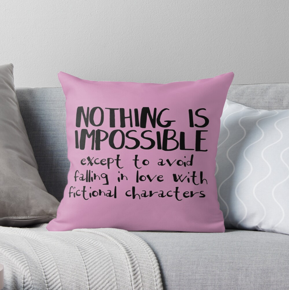 NOTHING IS IMPOSSIBLE, except to avoid falling in love with fictional characters #black Throw Pillow