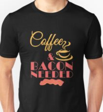 Coffee and Bacon Needed T-Shirt