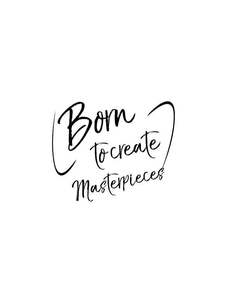 Born to Create Masterpieces Artistry Talent by Sachetti-Store