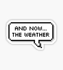 And now...the weather Sticker