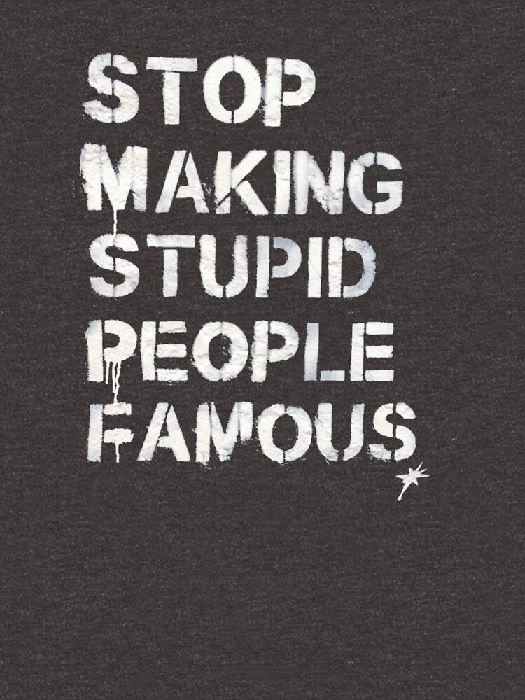 Resultado de imagen de stop making stupid people famous