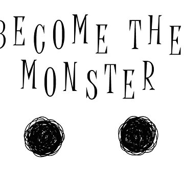 Become The Monster by TheArtArmature