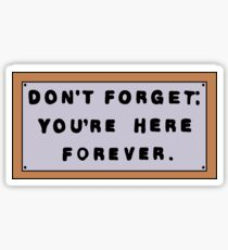 Don't Forget: You're Here Forever. Sticker