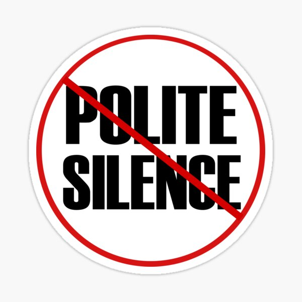 Say no to polite silence design Sticker