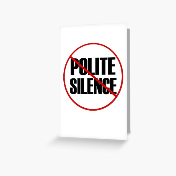 Say no to polite silence design Greeting Card