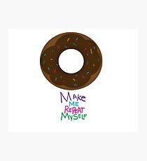 Donut Make Me Repeat Myself Photographic Print