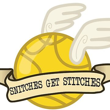 Snitches Get Stitches by EricaRivera