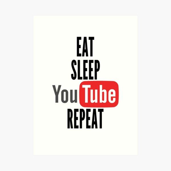 Eat, Sleep, Youtube, Repeat Art Print