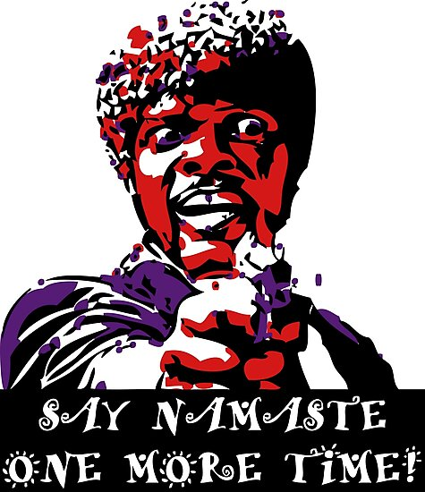 Samuel L Jackson Say Namaste One More Time by Handstand365