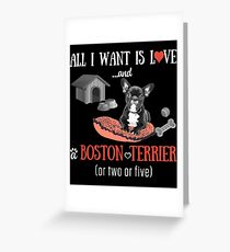Boston Terrier Gifts All I Want Is Love And A Boston Terrier Greeting Card