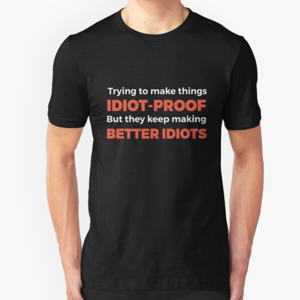 They Keep Making Better Idiots - Funny Programming Jokes Slim Fit T-Shirt