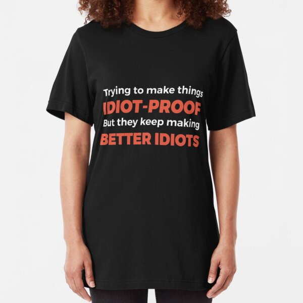 They Keep Making Better Idiots - Funny Programming Jokes Slim Fit T-Shirt