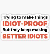 They Keep Making Better Idiots - Funny Programming Jokes Sticker