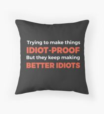 They Keep Making Better Idiots - Funny Programming Jokes Throw Pillow