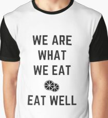 we are what we eat - eat well Graphic T-Shirt