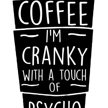 BEFORE COFFEE I'M CRANKY by antipatic