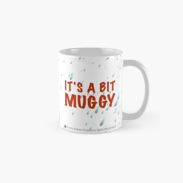 It's a bit muggy Classic Mug