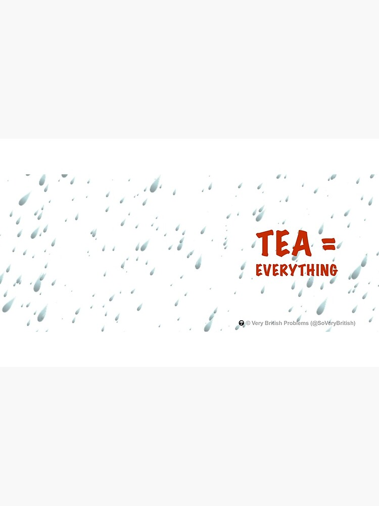 Tea = Everything by SoVeryBritish
