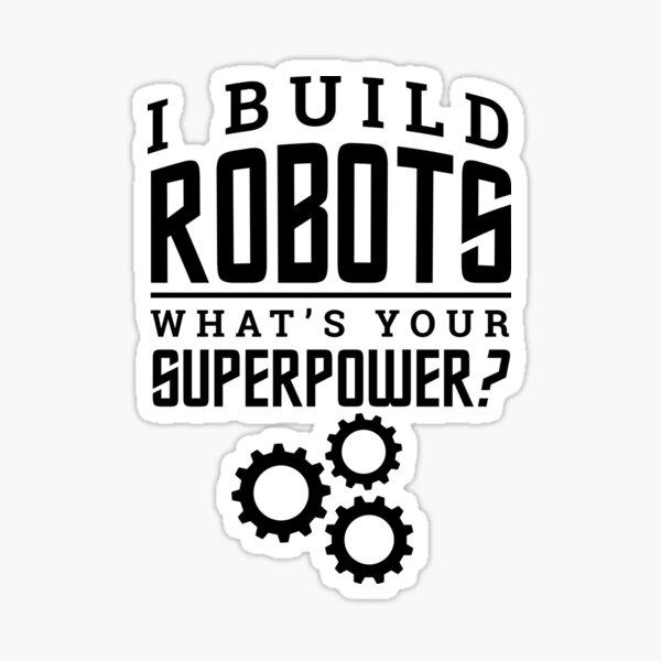 I Build Robots Your Superpower Robotics Sticker