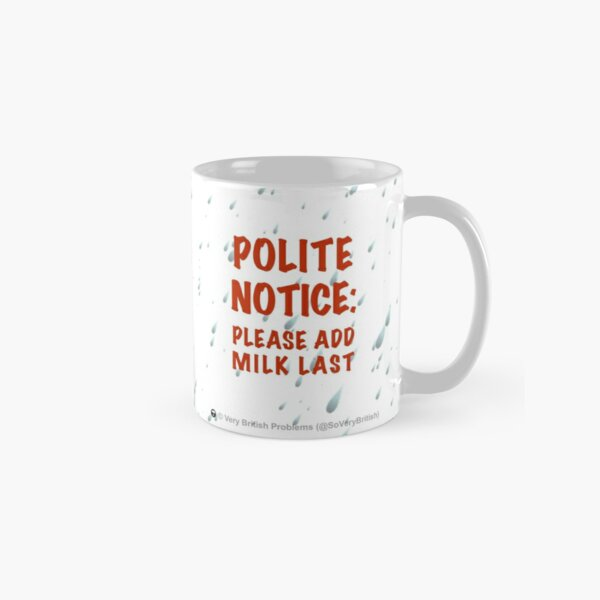 Polite Notice: Please add milk last Classic Mug