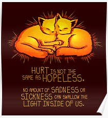 """""""Hurt is not the Same as Hopeless"""" Golden Glowing Kittens Poster"""