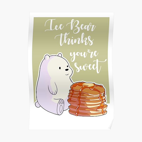 Ice Bear Thinks You're Sweet Poster