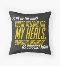 Play of the game - You're welcome for my heals Throw Pillow