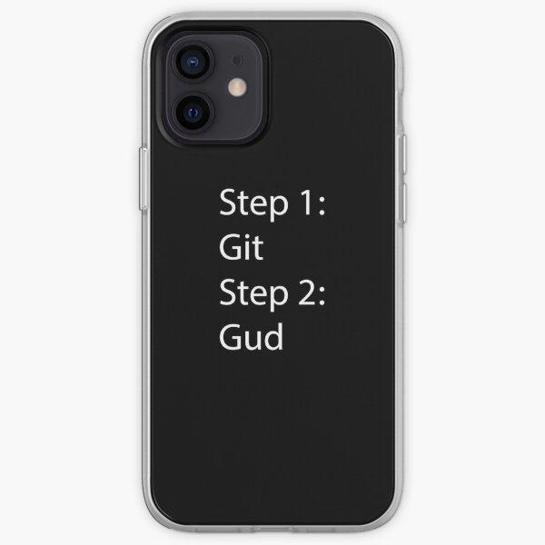 Step 1: Git, Step 2: Gud. iPhone Soft Case