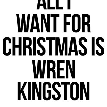 All I want for Christmas is Wren Kingston by xoashleyy