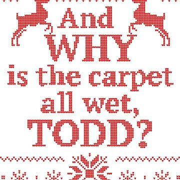 "Christmas Vacation ""And WHY is the carpet all wet, TODD?""- Red Ink by PistolPete315"