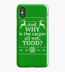 """Christmas Vacation """"And WHY is the carpet all wet, TODD?"""" iPhone Case"""