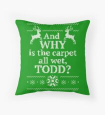 """Christmas Vacation """"And WHY is the carpet all wet, TODD?"""" Throw Pillow"""