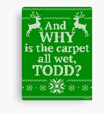 """Christmas Vacation """"And WHY is the carpet all wet, TODD?"""" Canvas Print"""