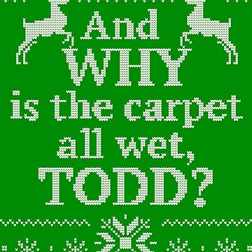 "Christmas Vacation ""And WHY is the carpet all wet, TODD?"" by PistolPete315"