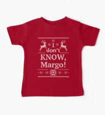 "Christmas Vacation ""I don't KNOW, Margo!"" Baby Tee"