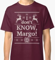 "Christmas Vacation ""I don't KNOW, Margo!"" Classic T-Shirt"