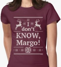"Christmas Vacation ""I don't KNOW, Margo!"" Women's Fitted T-Shirt"