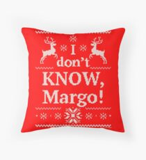 """Christmas Vacation """"I don't KNOW, Margo!"""" Throw Pillow"""