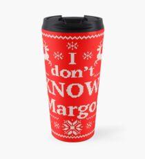 """Christmas Vacation """"I don't KNOW, Margo!"""" Travel Mug"""
