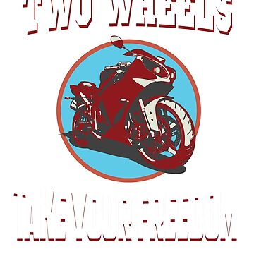 TWO WHEELS, TAKE YOUR FREEDOM, MOTORCYCLE SHIRT by Coultees