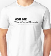 Ask Me About r/PrequelMemes T-Shirt