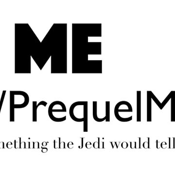 Ask Me About r/PrequelMemes by TheChummel