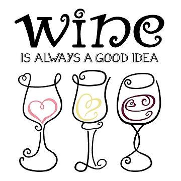 Wine is Always a Good Idea by katsprintbtq