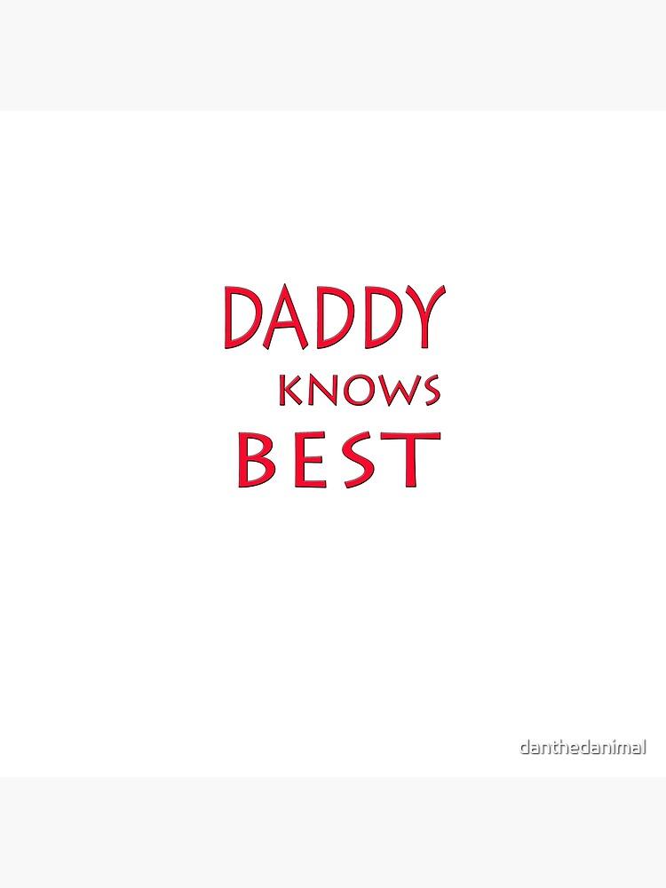 DADDY KNOWS BEST by danthedanimal