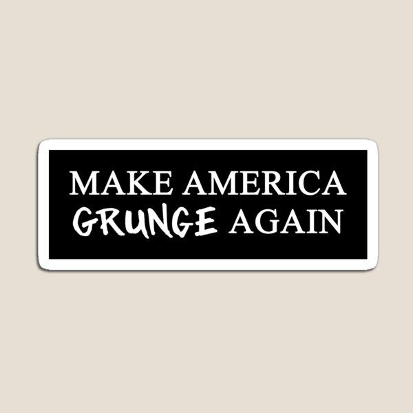 MAGA: Make America Grunge Again Magnet