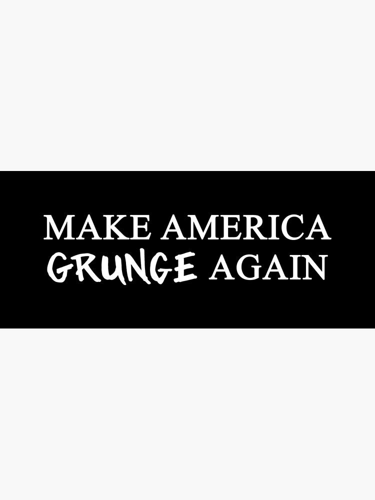 MAGA: Make America Grunge Again by boombapbeatnik