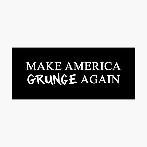MAGA: Make America Grunge Again Photographic Print