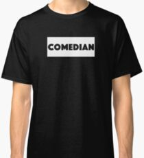 Comedian - Comedian Comedy Laugh Laughter Humor Funny Wit Joke Comic  Classic T-Shirt